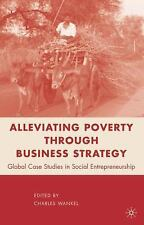Alleviating Poverty Through Business Strategy: Global Case Studies in Social Ent