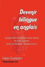 Devenir Bilingue en Anglais : Apprendre l'Anglais Sans Stress et Avec Plaisir...