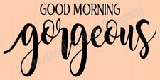 "Reusable Stencil 8505 N 12""x24"" Good Morning Gorgeous - Mylar Sign Stencil"