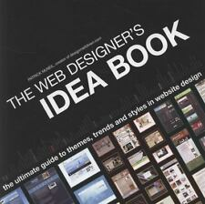 The Web Designers Idea Book: The Ultimate Guide To Themes, Trends & Styles In W