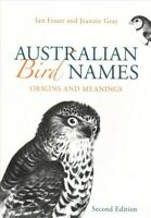 Australian Bird Names : Origins and Meanings, Paperback by Fraser, Ian; Gray,...