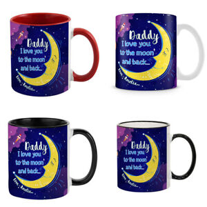 Personalised Daddy I Love You To The Moon And Back 11/15/14 oz Coffee Mug/Cup.