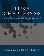 Luke, Chapters 6-8: A Reflective Bible Study Journal (The Reflective Bible Study