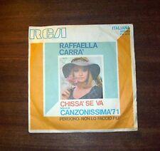 """1971 - disco VINILE - Raffaella Carrà """"CHISSA' SE VA / PERDONO NON LO FACCIO PIù"""