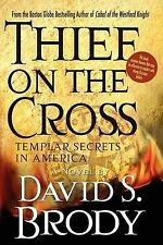 NEW Thief on the Cross: Templar Secrets in America: Templar Secrets in America