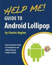 Help Me! Guide to Android Lollipop : Step-By-Step User Guide for Smartphones...