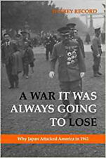 A War It Was Always Going To Lose: Why Japan Attacked America in 1941, New, Reco