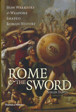 Rome and the Sword : How Warriors and Weapons Shaped Roman History by James (HC)