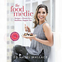 The Food Medic: Recipes & Fitness for a Healthier, Happier By Dr Hazel Wallace