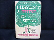 I Haven't a Thing to Wear by Judith Keith w Sandy Sprung 1969 Signed by author
