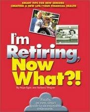 I'm Retiring, Now What?!: Get Your Finances in Order/ Decide Where To Retire/ H