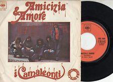 CAMALEONTI disco 45 giri MADE in ITALY Amicizia e amore + Pensa 1973