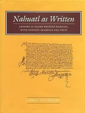 Nahuatl As Written : Lessons in Older Written Nahuatl, with Copious Examples...