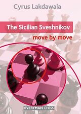 The Sicilian Sveshnikov: Move by Move. By Cyrus Lakdawala. NEW CHESS BOOK