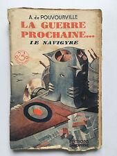 LA GUERRE PROCHAINE N°1 : LE NAVIGYRE .... A.DE POUVOURVILLE ..1934 ..EO