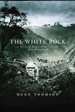 The White Rock: An Exploration of the Inca Heartland by Hugh Thomson HB with DJ