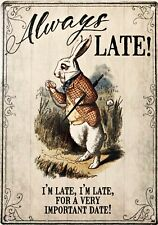 White Rabbit Always Late, I'm Late, Alice In Wonderland Small Metal Sign(og)