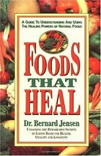 Foods That Heal: A Guide to Understanding and Using the Healing Powers of Natura
