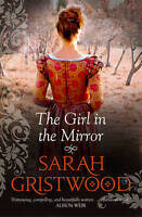 The Girl in the Mirror, Sarah Gristwood