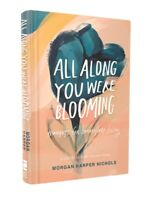 All Along You Were Blooming: Thoughts for Boundless Living by Nichols
