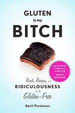 """Gluten Is My Bitch '""""Rants, Recipes, and Ridiculousness for the Gluten-Free"""" Pev"""