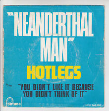 HOTLEGS Vinyl 45T NEANDERTHAL MAN -YOU DIONT'T LIKE IT BECAUSE.. FONTANA 6007019