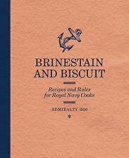 NEW Brinestain and Biscuit: Recipes and Rules for Royal Navy Cooks