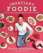 The Impatient Foodie : 100 Delicious Recipes for a Hectic, Time-Starved World by