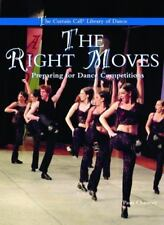 The Right Moves: Preparing for Dance Competitions (Curtain Call-ExLibrary