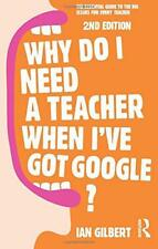 Why Do I Need a Teacher When I've got Google?: The essential guide to the big is