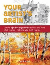 Your Artist's Brain: Use the right side of your brain to draw and paint what yo