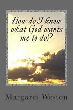 How Do I Know What God Wants Me to Do? by Margaret Weston (2012, Paperback)