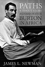 Paths without Glory: Richard Francis Burton in Africa, James L. Newman, Very Goo