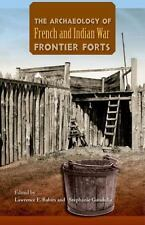 The Archaeology of French and Indian War Frontier Forts (2013, Hardcover)