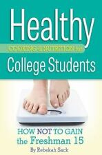 Healthy Cooking and Nutrition for College Students : How Not to Gain the...