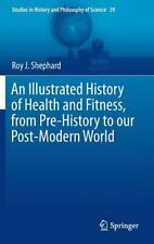 Illustrated History of Health and Fitness, from Pre-History to Our Post-Moder...