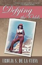 Defying the Odds : Discover the Power of Faith and God's Word by Urduja S. De...