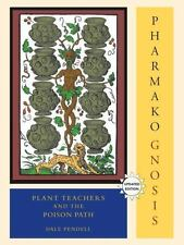 Pharmako/Gnosis, Revised and Updated: Plant Teachers and the Poison Path, Dale P