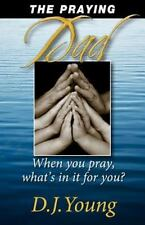 The Praying Dad : When You Pray, What's in It for You? by D. J. Young (2011,...