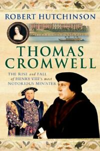 Thomas Cromwell: The Rise and Fall of Henry VIII's Most Notorious Minister]