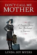 Don't Call Me Mother: A Daughter's Journey from Abandonment to Forgiveness (Pape