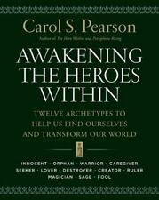 Awakening the Heroes Within : Twelve Archetypes to Help Us Find Ourselves and.