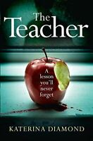 Diamond, Katerina, The Teacher: A Shocking and Compelling New Crime Thriller - N