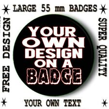 DESIGN YOUR OWN PERSONALISED BUTTON BADGE/ LARGE 55 mm/ FAST EFFICIENT SERVICE