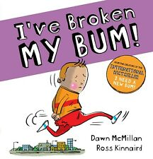 I've Broken My Bum! by Dawn McMillan Ross Kinnaird Paperback New