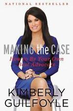 Making the Case: How to Be Your Own Best Advocate by Kimberly Guilfoyle HC -NEW!