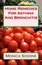 Home Remedies for Asthma and Bronchitis by Monica Sidoine (2016, Paperback)