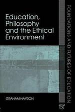 Education, Philosophy and the Ethical Environment (Foundations and Futures of E