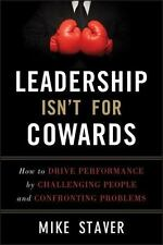 Leadership Isn't For Cowards: How to Drive Performance by Challenging People and