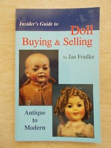 Insider's Guide To Doll Buying & Selling~Jan Foulke~95pp P/B~1995
